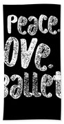 Peace Love Ballet Shirt Dancing Gift Cute Ballerina Girls Dancer Dance Light Bath Towel
