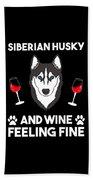Siberian Husky And Wine Felling Fine Dog Lover Bath Towel