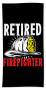 Retirement Retired Fire Fighter Retiree Gift Idea Bath Towel