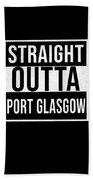 Straight Outta Port Glasgow Bath Towel