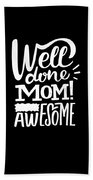 Well Done Mom I Am Awesome Funny Humor Mothers Day Bath Towel