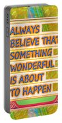 Always Believe That Something Wonderful  Is About To Happen Background Designs  And Color Tones N Co Portable Battery Charger