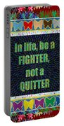 Be A Fighter Not A Quitter  Wisdom Words Attractive Graphic Border  Portable Battery Charger