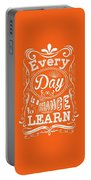 Every Day Is A Chance To Learn Motivating Quotes Poster Portable Battery Charger