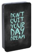 Don't Quite Your Day Dream Inspirational Quotes Poster Portable Battery Charger by Lab No 4