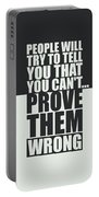 People Will Try To Tell You That You Cannot Prove Them Wrong Inspirational Quotes Poster Portable Battery Charger