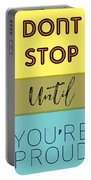 Dont Stop Until You Are Proud Motivayional Poster Portable Battery Charger