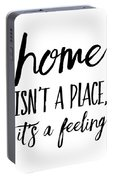 Home Isn't A Place It's A Feeling Portable Battery Charger