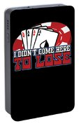I Didnt Come Here To Lose Poker Player Portable Battery Charger
