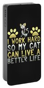 I Work Hard So My Cat Can Live A Better Life Portable Battery Charger