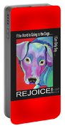 If The World Is Going To The Dogs I Can Only Say Rejoice Portable Battery Charger