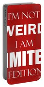 I'm Not Weird, I Am Limited Edition Portable Battery Charger