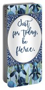 Just For Today, Be Fierce. Portable Battery Charger