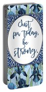 Just For Today, Be Strong. Portable Battery Charger