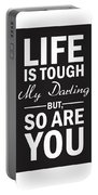 Life Is Tough My Darling, But So Are You Portable Battery Charger
