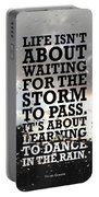 Life Isnot About Waiting For The Storm To Pass Quotes Poster Portable Battery Charger
