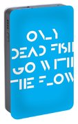 Only Dead Fish Go With The Flow - Motivational And Inspirational Quote Portable Battery Charger