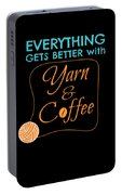 Everything Gets Better With Yarn And Coffee Portable Battery Charger