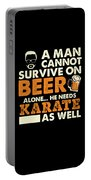 Man Cannot Survive On Beer Alone He Needs Karate As Well Portable Battery Charger