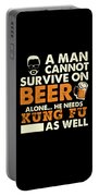 Man Cannot Survive On Beer Alone He Needs Kung Fu As Well Portable Battery Charger