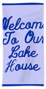 Welcome To Our Lake House Beach Towel