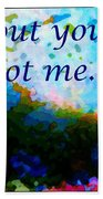 Without You I'm Not Me... Beach Towel