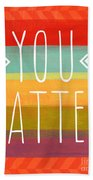 You Matter Beach Towel by Linda Woods