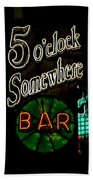 5 O'clock Somewhere Bar Beach Towel