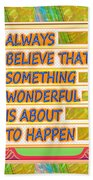 Always Believe That Something Wonderful  Is About To Happen Background Designs  And Color Tones N Co Beach Towel