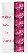 Always Kiss Me Goodnight Pink Beach Towel