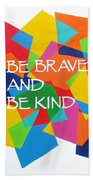 Be Brave And Be Kind Beach Towel