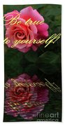 Be True To Yourself Rose Reflection Beach Towel