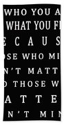 Be Who You Are Say What You Feel Beach Towel