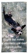 Black Chihuahua Dog Its You That Makes The Mountains And Rivers More Beautiful. Beach Towel