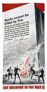 Books Are Weapons In The War Of Ideas 1942 Us World War II Anti-german Poster Showing Nazis  Beach Towel