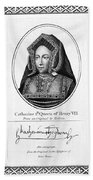 Catherine Of Aragon (1485-1536) Beach Towel