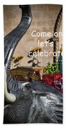 Come On Let's Celebrate Beach Towel by Kathy Clark