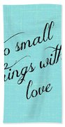Do Small Things With Love Beach Towel