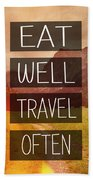 Eat Well Travel Often Beach Towel by Pati Photography