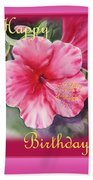 Happy Birthday Hibiscus  Beach Towel