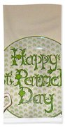 Happy St Patrick's Day  Beach Towel