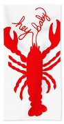 Hey Baby Lobster With Feelers  Beach Towel