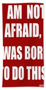 I Am Not Afraid Beach Towel