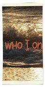 I Am Not Who I Once Was Beach Towel