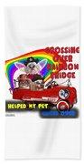 I Helped My Pet Cross Rainbow Bridge Beach Towel by Kathy Tarochione