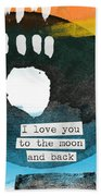 I Love You To The Moon And Back- Abstract Art Beach Towel by Linda Woods