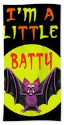 I'm A Little Batty Beach Towel