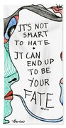 It's Not Smart To Hate... Beach Towel