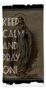 Keep Calm And Pray On With Mary Beach Towel