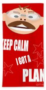 Keep Calm I Got A Plan Beach Towel